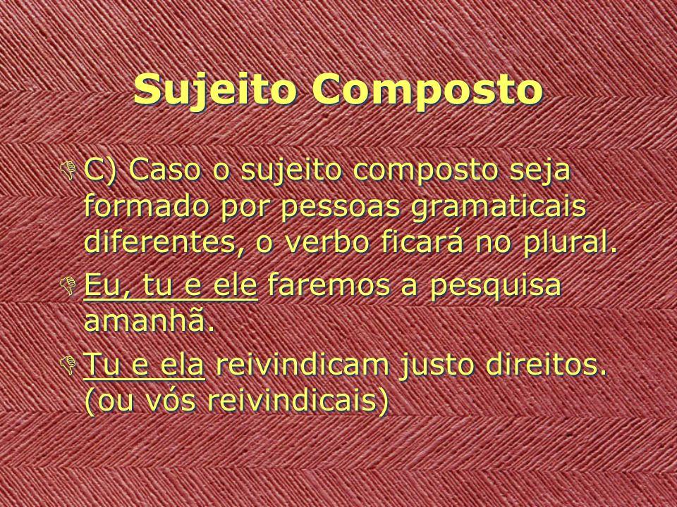 Sujeito Composto C) Caso o sujeito composto seja formado por pessoas gramaticais diferentes, o verbo ficará no plural.
