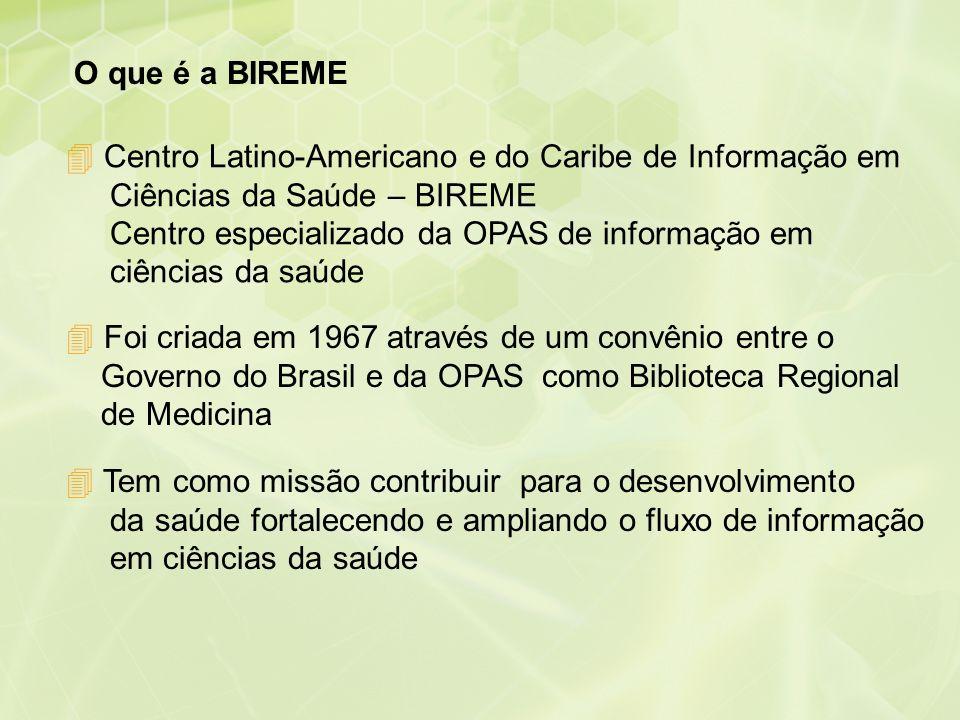 O que é a BIREME Centro Latino-Americano e do Caribe de Informação em Ciências da Saúde – BIREME.