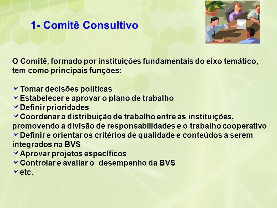 1- Comitê Consultivo O Comitê, formado por instituições fundamentais do eixo temático, tem como principais funções: