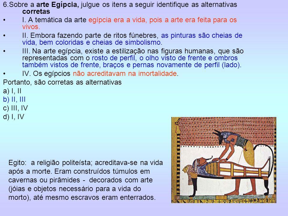 6.Sobre a arte Egípcia, julgue os itens a seguir identifique as alternativas corretas