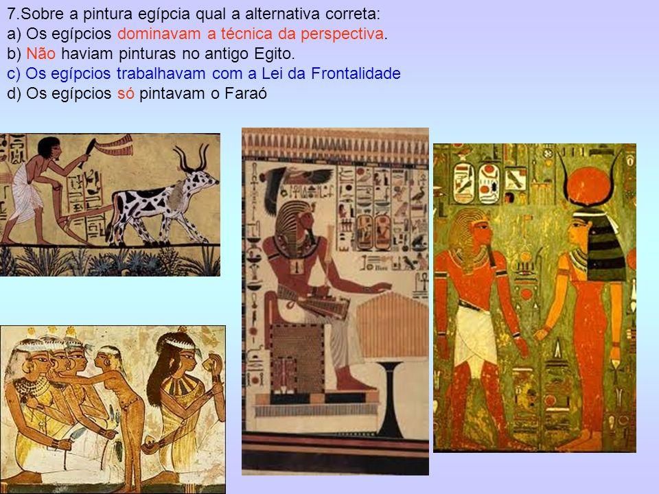7.Sobre a pintura egípcia qual a alternativa correta:
