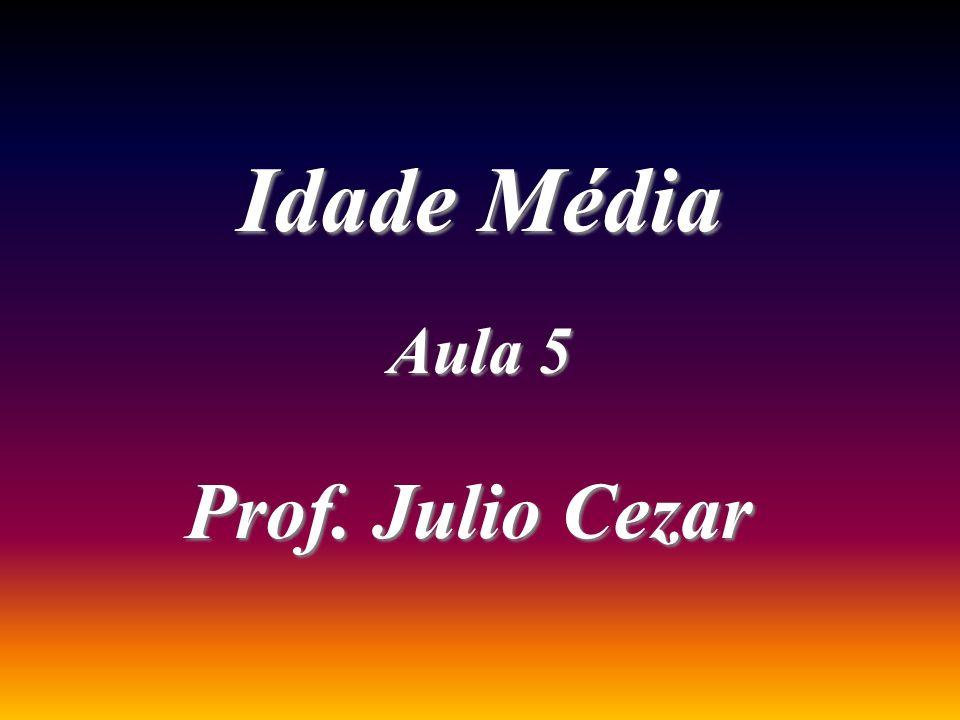 Idade Média Aula 5 Prof. Julio Cezar