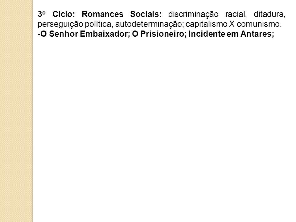 3o Ciclo: Romances Sociais: discriminação racial, ditadura, perseguição política, autodeterminação; capitalismo X comunismo.