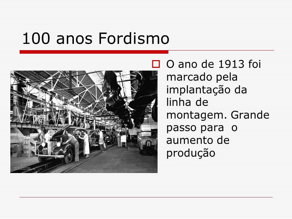 100 anos Fordismo O ano de 1913 foi marcado pela implantação da linha de montagem.