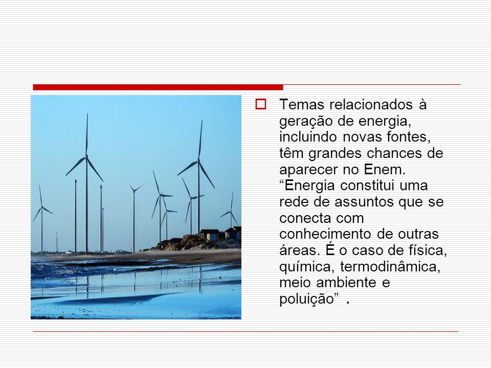 Temas relacionados à geração de energia, incluindo novas fontes, têm grandes chances de aparecer no Enem.