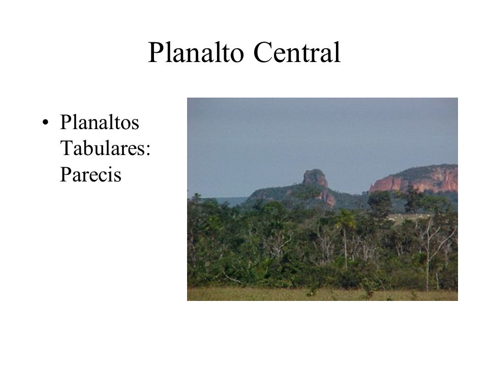 Planalto Central Planaltos Tabulares: Parecis