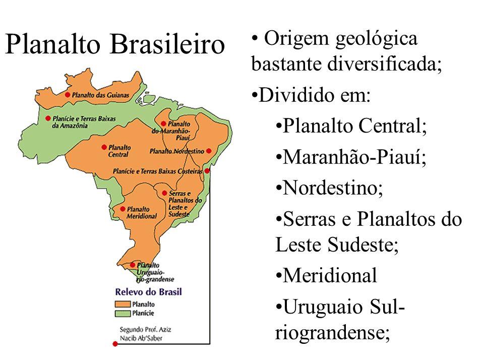 Planalto Brasileiro Origem geológica bastante diversificada;
