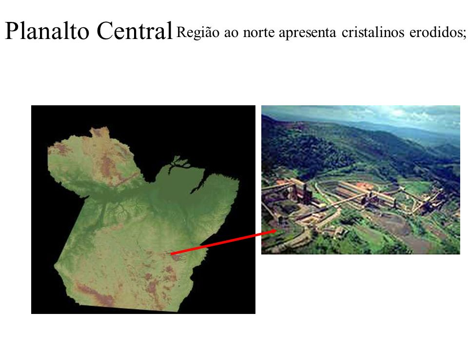 Planalto Central Região ao norte apresenta cristalinos erodidos;