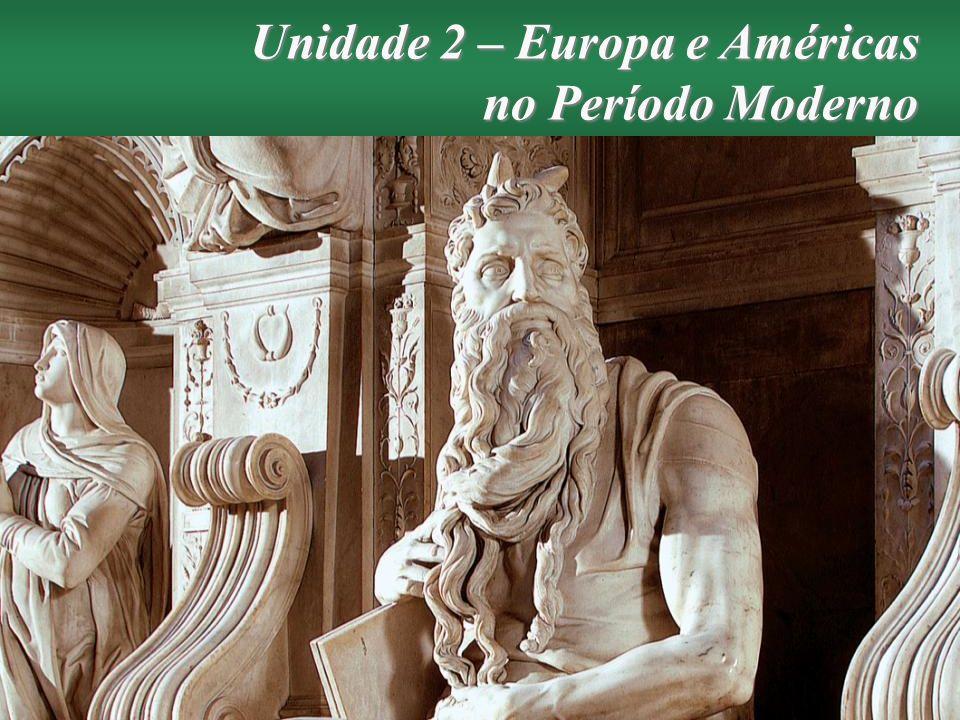 Unidade 2 – Europa e Américas no Período Moderno