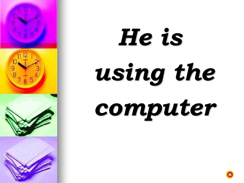 He is using the computer