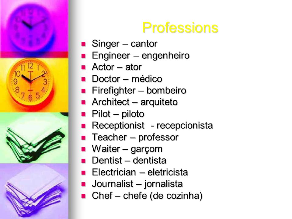 Professions Singer – cantor Engineer – engenheiro Actor – ator