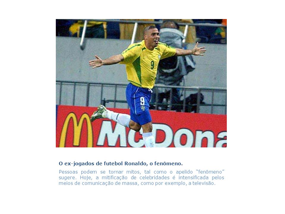 O ex-jogados de futebol Ronaldo, o fenômeno.