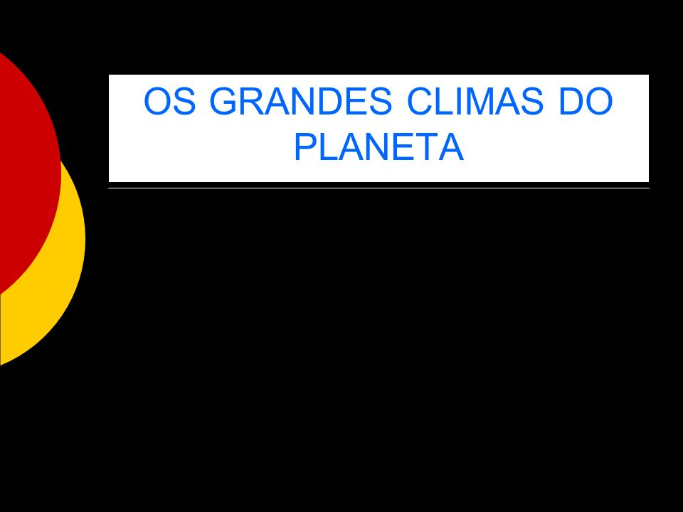 OS GRANDES CLIMAS DO PLANETA