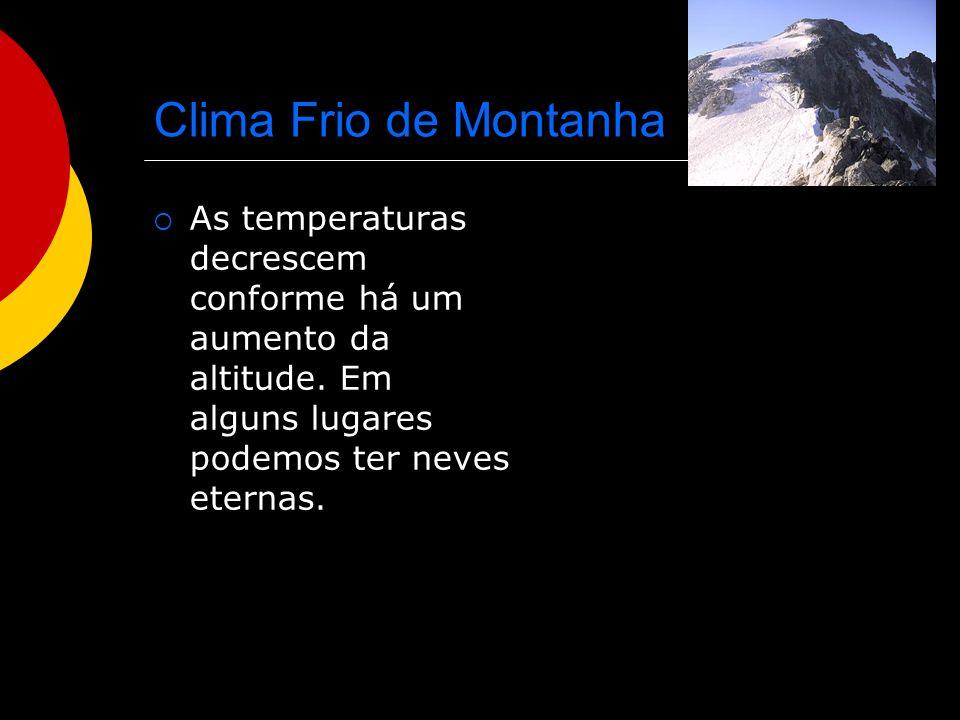 Clima Frio de Montanha As temperaturas decrescem conforme há um aumento da altitude.