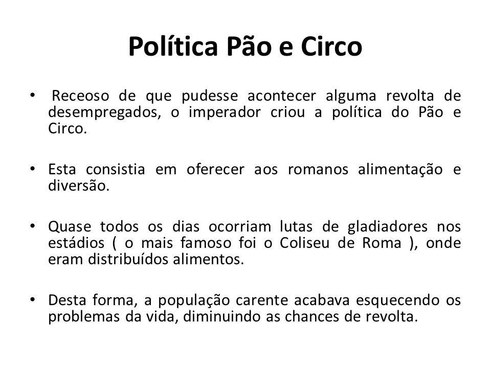 Política Pão e Circo Receoso de que pudesse acontecer alguma revolta de desempregados, o imperador criou a política do Pão e Circo.