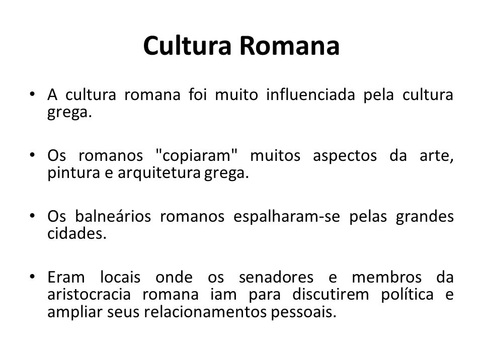 Cultura Romana A cultura romana foi muito influenciada pela cultura grega.