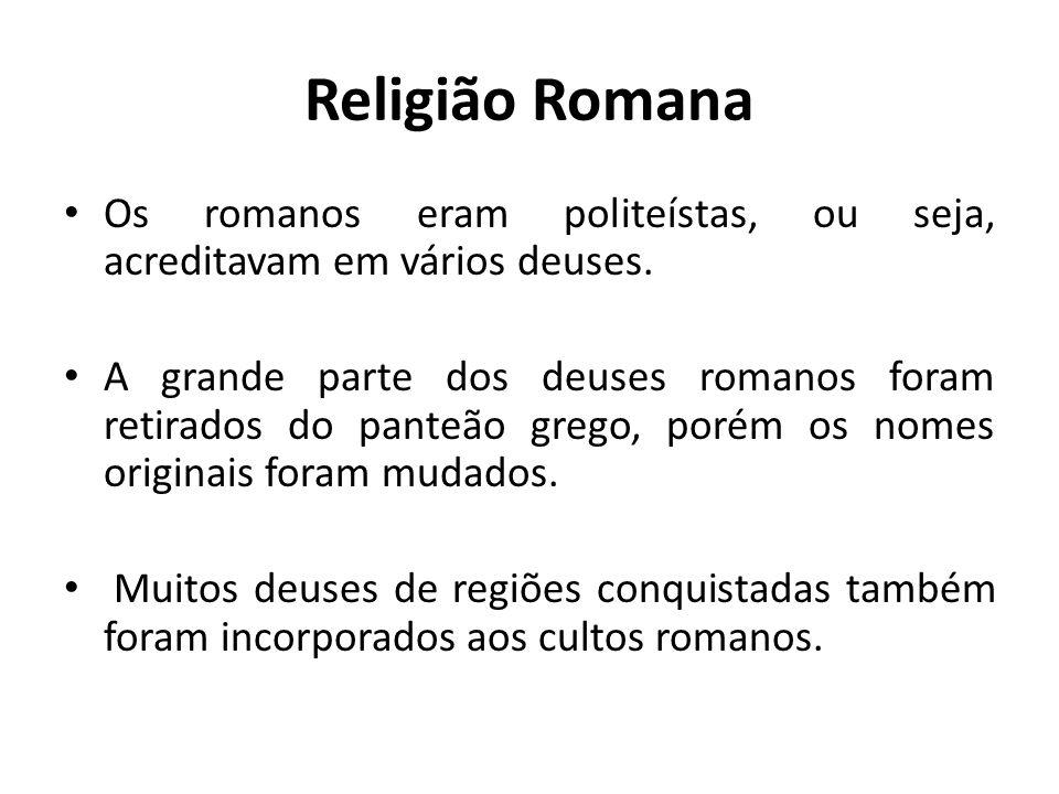 Religião Romana Os romanos eram politeístas, ou seja, acreditavam em vários deuses.