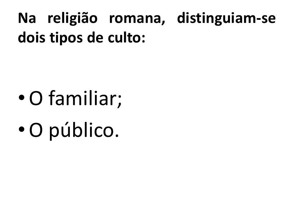 Na religião romana, distinguiam-se dois tipos de culto:
