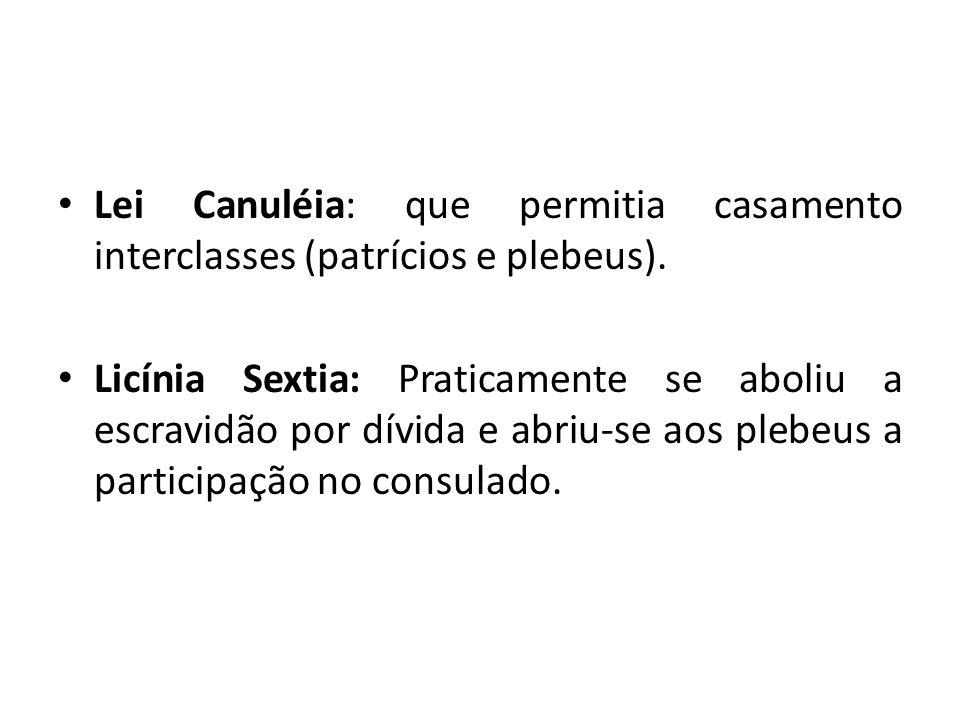 Lei Canuléia: que permitia casamento interclasses (patrícios e plebeus).
