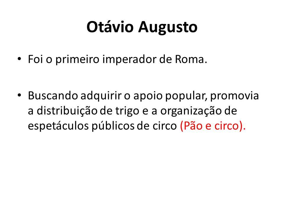 Otávio Augusto Foi o primeiro imperador de Roma.