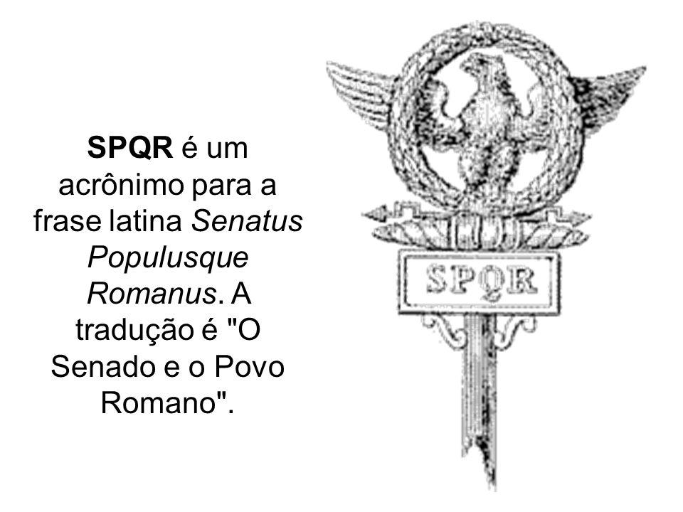 SPQR é um acrônimo para a frase latina Senatus Populusque Romanus