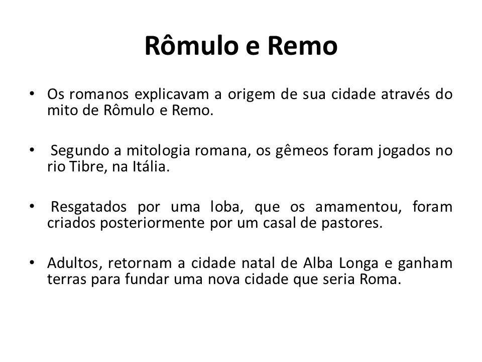 Rômulo e Remo Os romanos explicavam a origem de sua cidade através do mito de Rômulo e Remo.