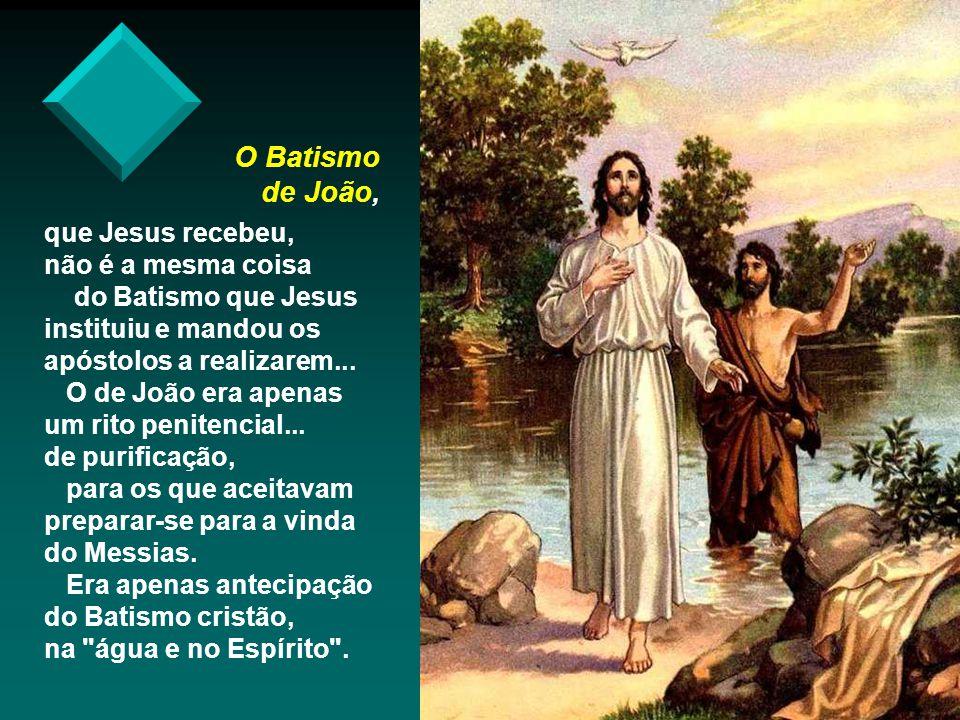 O Batismo de João, que Jesus recebeu, não é a mesma coisa