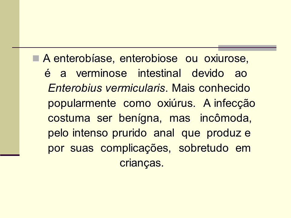 A enterobíase, enterobiose ou oxiurose,