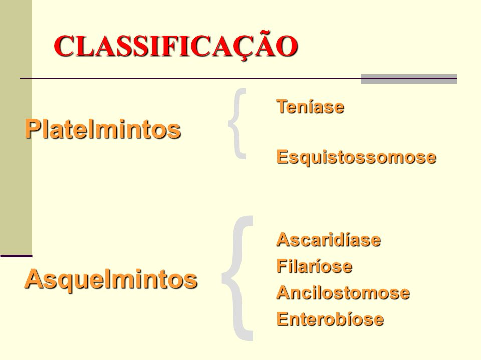 { { CLASSIFICAÇÃO Platelmintos Asquelmintos Teníase Esquistossomose
