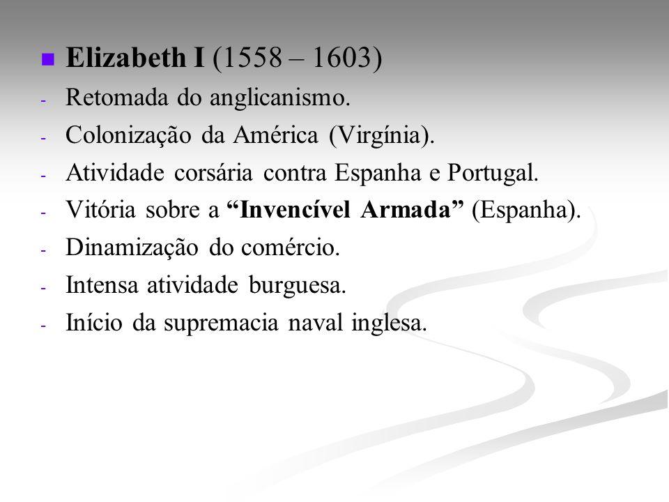 Elizabeth I (1558 – 1603) Retomada do anglicanismo.