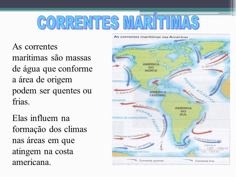 CORRENTES MARÍTIMAS As correntes marítimas são massas de água que conforme a área de origem podem ser quentes ou frias.