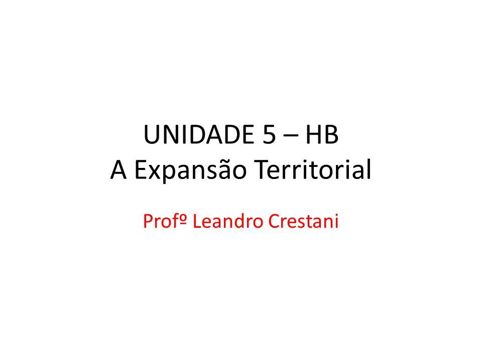 UNIDADE 5 – HB A Expansão Territorial