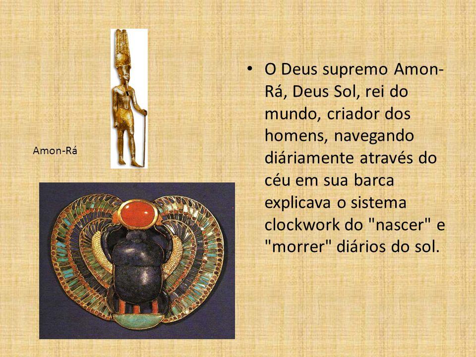O Deus supremo Amon-Rá, Deus Sol, rei do mundo, criador dos homens, navegando diáriamente através do céu em sua barca explicava o sistema clockwork do nascer e morrer diários do sol.