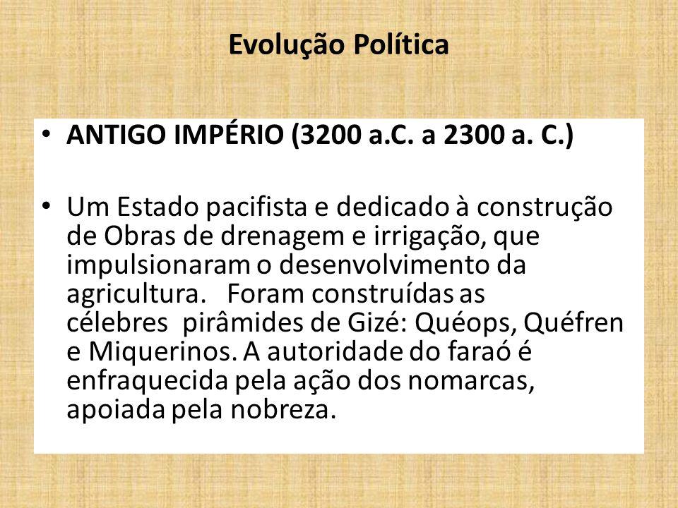 Evolução Política ANTIGO IMPÉRIO (3200 a.C. a 2300 a. C.)