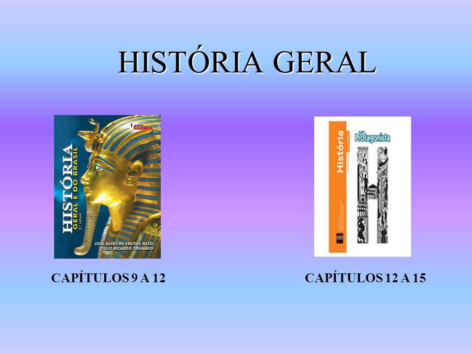 HISTÓRIA GERAL CAPÍTULOS 9 A 12 CAPÍTULOS 12 A 15