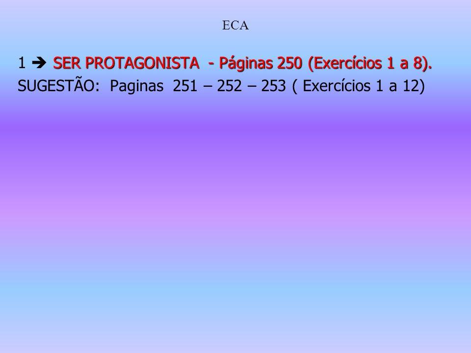 ECA 1  SER PROTAGONISTA - Páginas 250 (Exercícios 1 a 8).