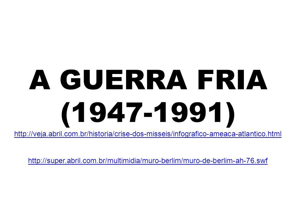 A GUERRA FRIA (1947-1991) http://veja.abril.com.br/historia/crise-dos-misseis/infografico-ameaca-atlantico.html.