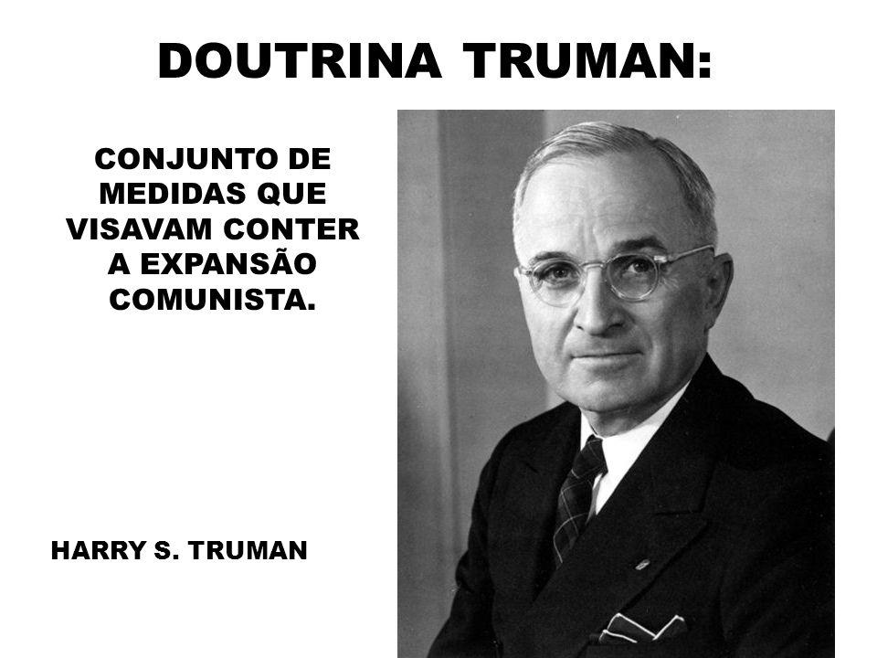 CONJUNTO DE MEDIDAS QUE VISAVAM CONTER A EXPANSÃO COMUNISTA.