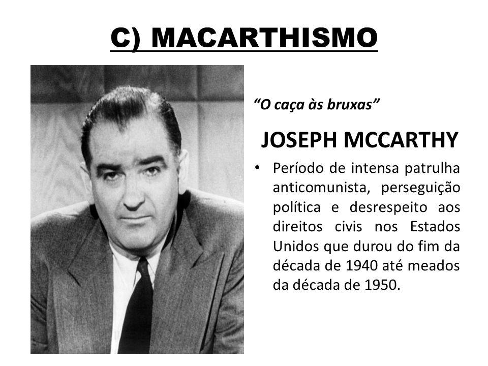 C) MACARTHISMO JOSEPH MCCARTHY O caça às bruxas