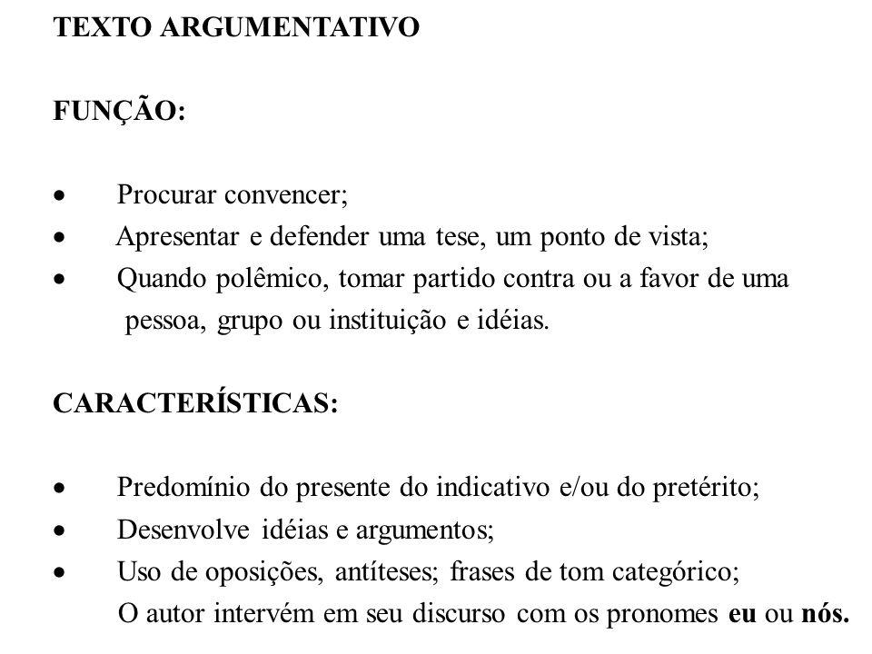 TEXTO ARGUMENTATIVO FUNÇÃO: · Procurar convencer; · Apresentar e defender uma tese, um ponto de vista;