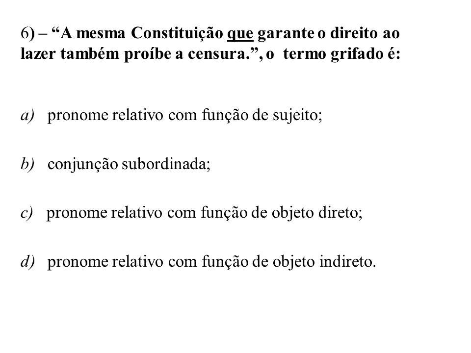 6) – A mesma Constituição que garante o direito ao lazer também proíbe a censura. , o termo grifado é: