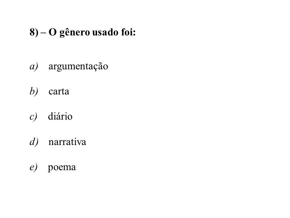 8) – O gênero usado foi: a) argumentação b) carta c) diário
