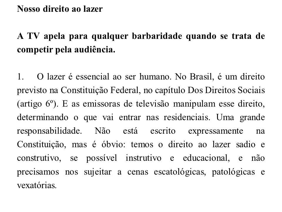 Nosso direito ao lazer A TV apela para qualquer barbaridade quando se trata de competir pela audiência.