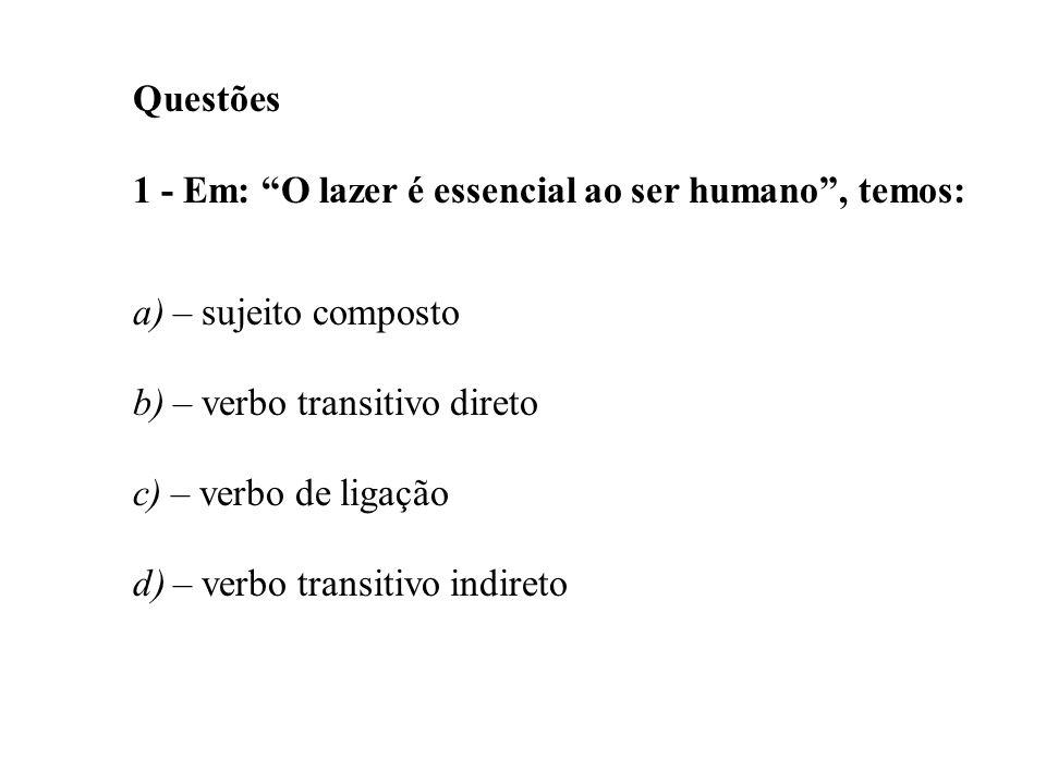 Questões 1 - Em: O lazer é essencial ao ser humano , temos: a) – sujeito composto. b) – verbo transitivo direto.