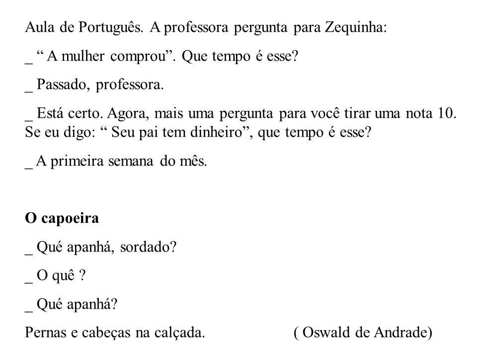 Aula de Português. A professora pergunta para Zequinha: