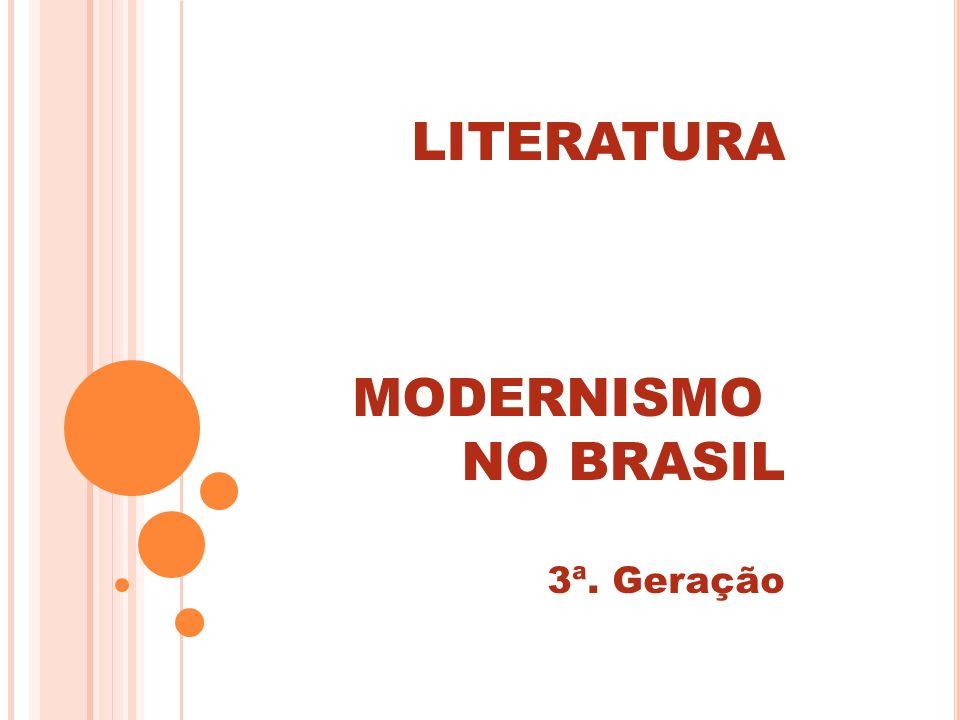 LITERATURA MODERNISMO NO BRASIL 3ª. Geração