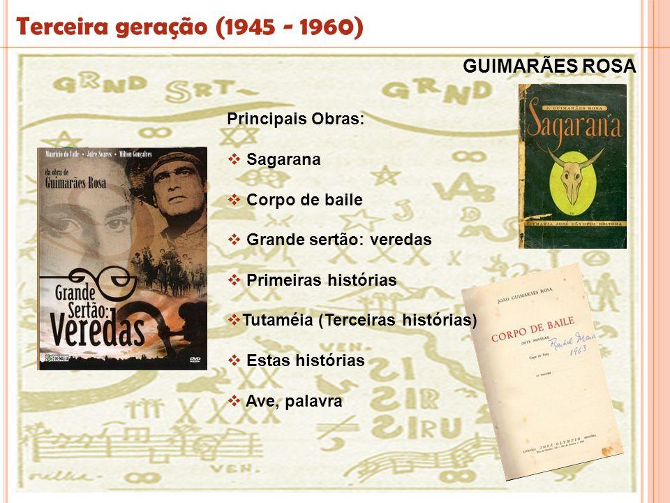 Terceira geração (1945 - 1960) GUIMARÃES ROSA Principais Obras: