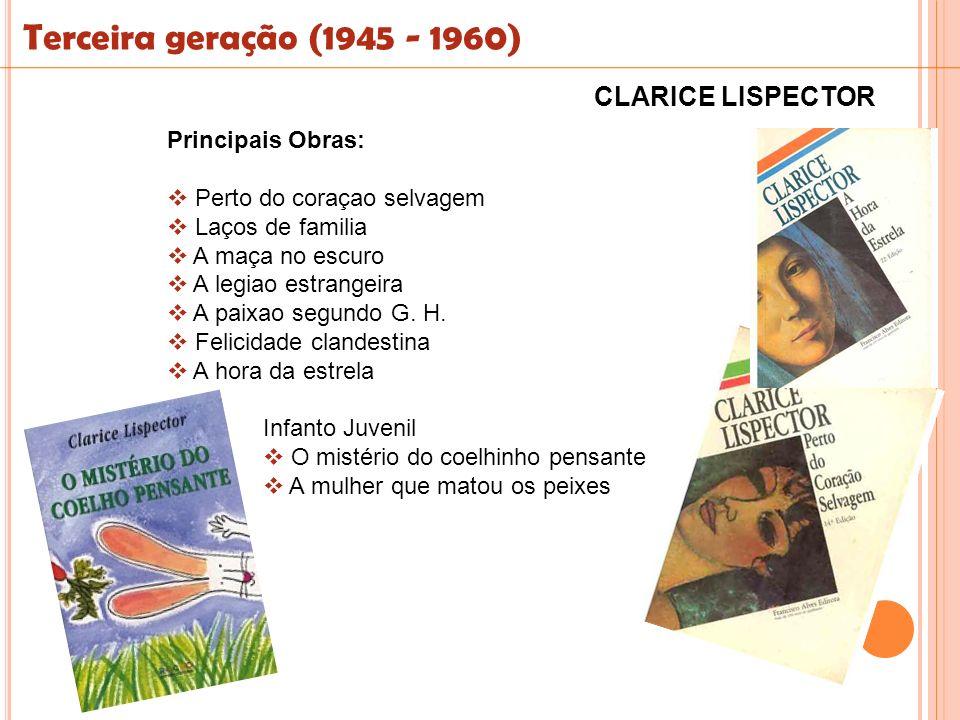 Terceira geração (1945 - 1960) CLARICE LISPECTOR Principais Obras: