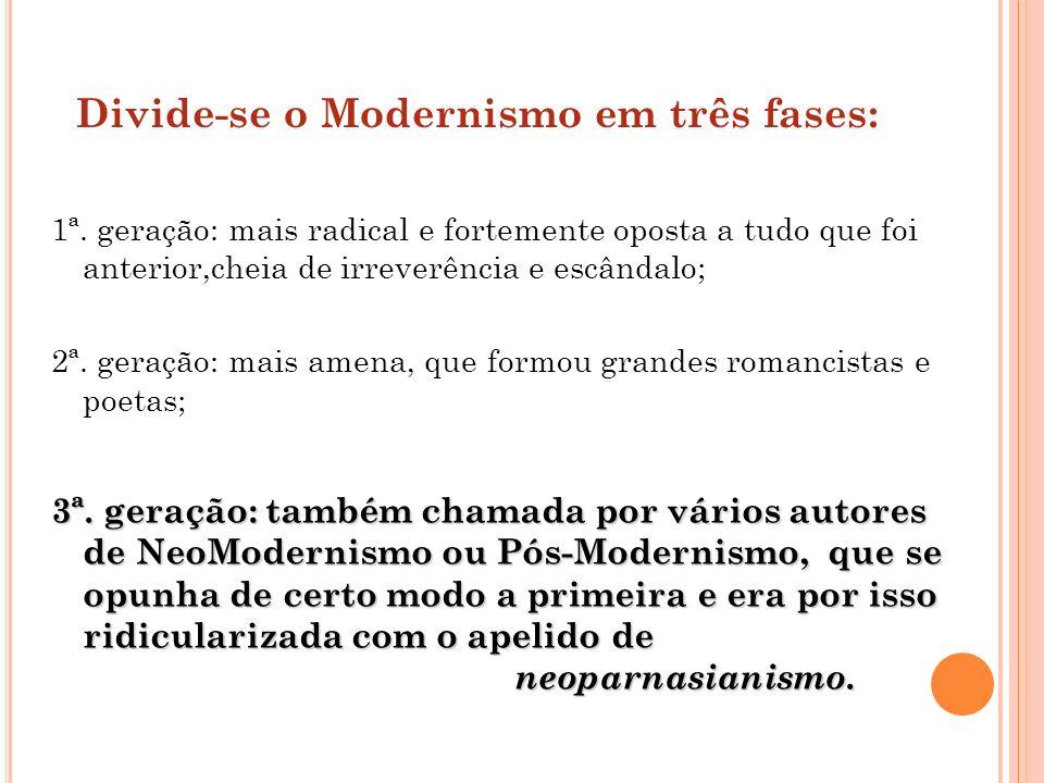 Divide-se o Modernismo em três fases: