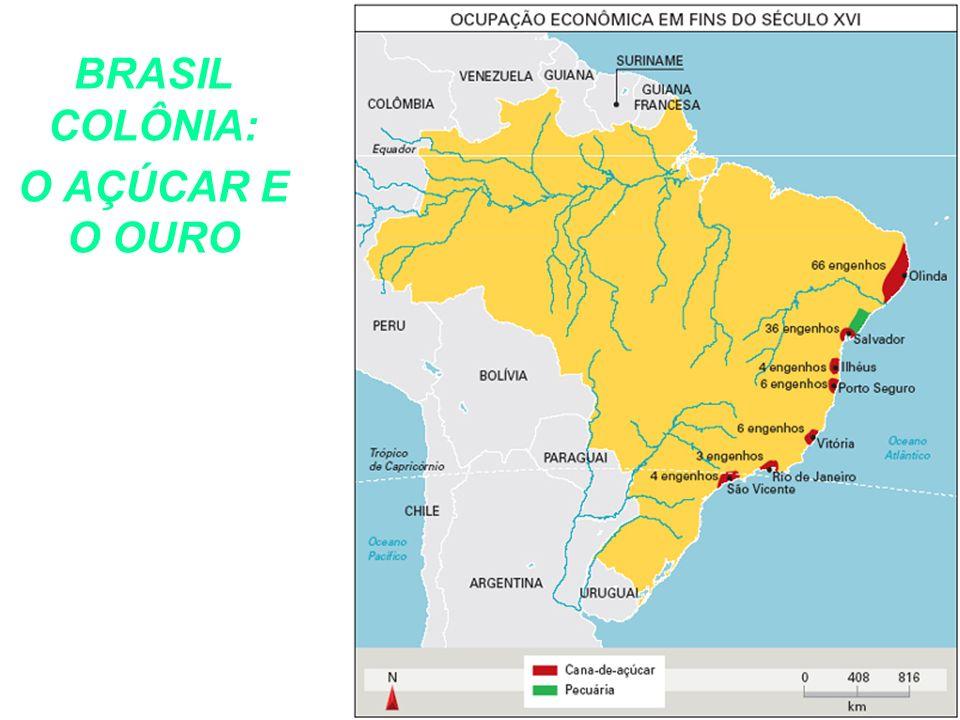 BRASIL COLÔNIA: O AÇÚCAR E O OURO
